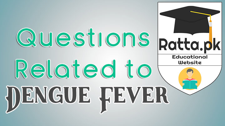 Questions Related to Dengue - MCQs and Questions Notes for Matric and Inter