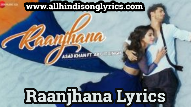 Raanjhanaa Lyrics (Hindi) | by Arijit Singh Ft. Hina Khan & Priyank Sharma