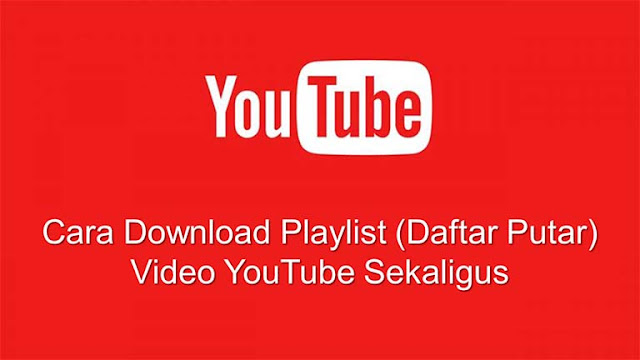 Cara Download Playlist (Daftar Putar) Video YouTube Sekaligus