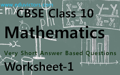 CBSE Class 10 - Maths - Very Short Answer Based Questions (Solved Worksheet-1) (#eduvictors)(#cbseClass10Maths)