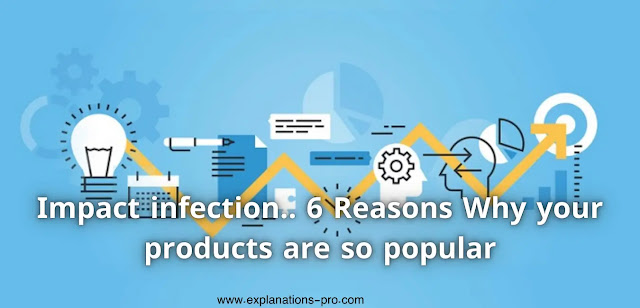 Impact infection.. 6 Reasons Why your products are so popular