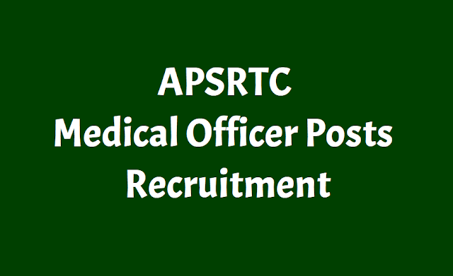apsrtc recruitment for medical officer posts 2018,apsrtc medical officer posts recruitment 2018 and last date to apply,apsrtc medical officer posts recruitment application form