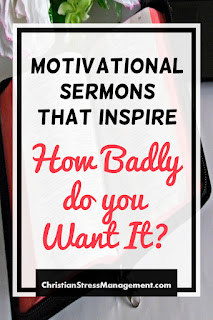 Motivational sermons that inspire: How badly do you want it?