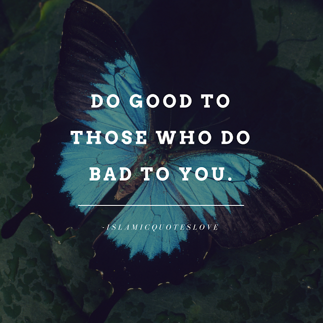 Do good to those who do bad to you.