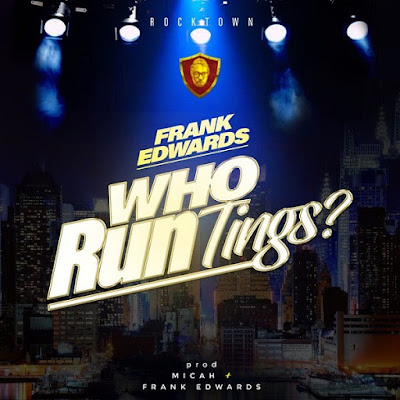 Frank Edwards - Who Run Tings (Gospel) [ 2018 ]