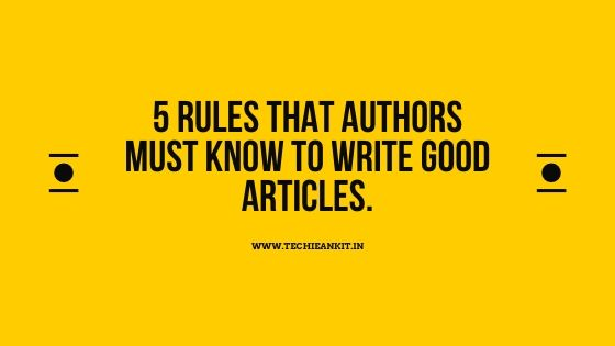 5 Rules That Authors Must Know To Write Good Articles.