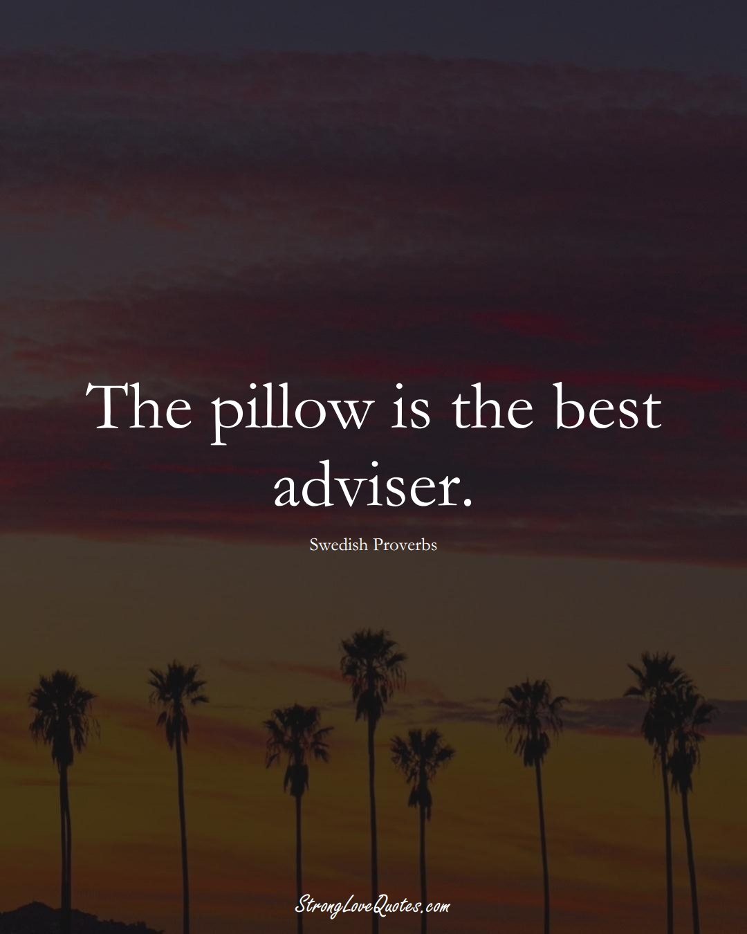 The pillow is the best adviser. (Swedish Sayings);  #EuropeanSayings
