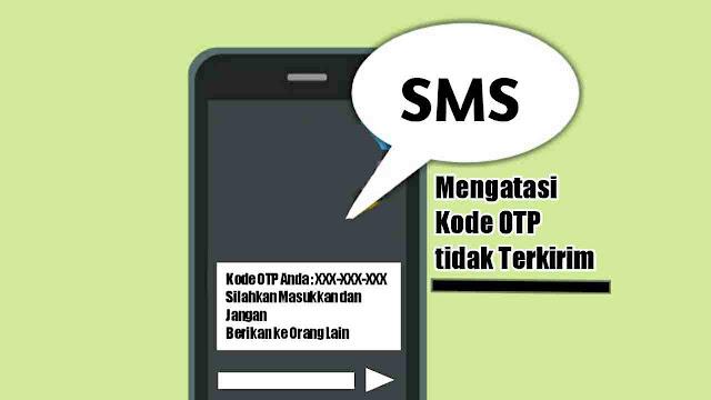Cara Mengatasi Kode OTP Tidak Masuk di SMS HP