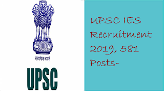 UPSC IES Recruitment 2019, 581 Posts-ESE 2019 Online Form, Apply Now