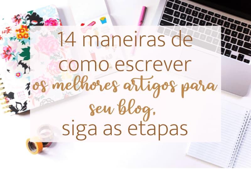 14 maneiras de como escrever os melhores artigos para seu blog, siga as etapas