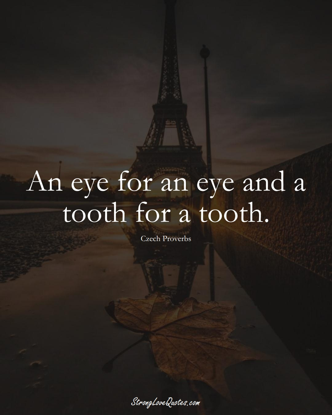 An eye for an eye and a tooth for a tooth. (Czech Sayings);  #EuropeanSayings