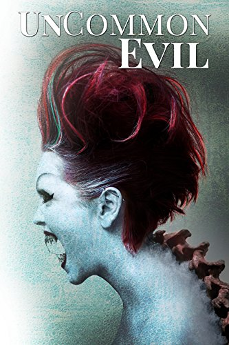UnCommon Evil:  A Collection of Nightmares, Demonic Creatures, and UnImaginable Horrors (UnCommon Anthologies Book 6) edited by P. K. Tyler