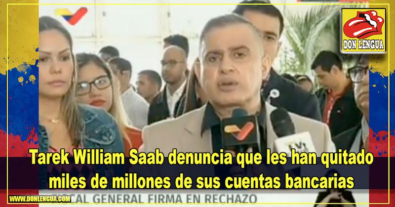 Tarek William Saab denuncia que les han quitado miles de millones de sus cuentas bancarias