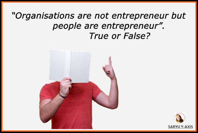 Organisations Are Not Entrepreneur But People Are Entrepreneur, True or False?