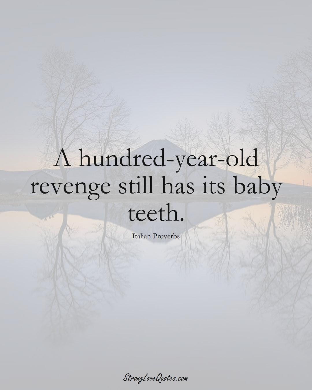 A hundred-year-old revenge still has its baby teeth. (Italian Sayings);  #EuropeanSayings