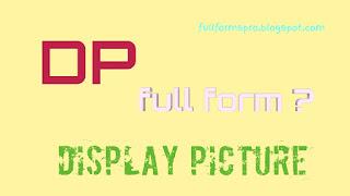 DP full form, DP ka full form
