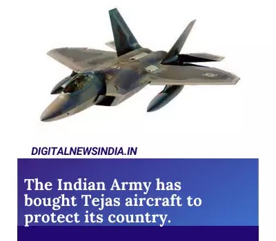 The Indian Army has bought Tejas aircraft to protect its country.