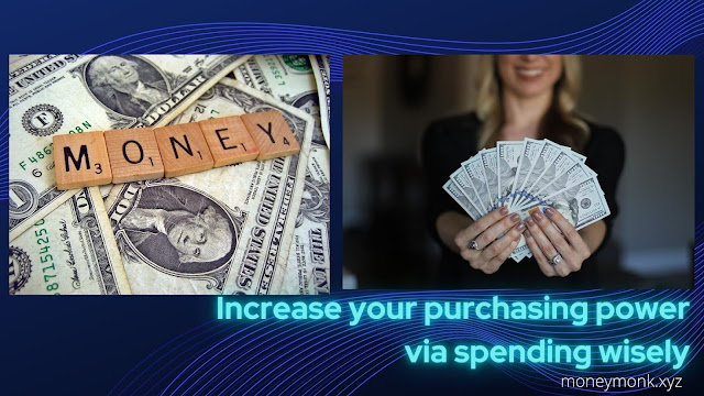 Increase your purchasing power via spending wisely