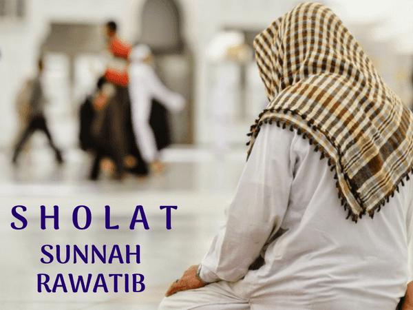 Tata Cara Sholat Rowatib, Niat, Waktu Pelaksanaanya Dan Jumlah Rokaatnya