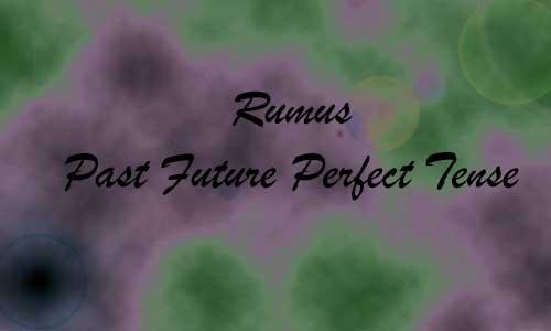 Rumus Past Future Perfect Tense dan Contoh Aktif Pasif