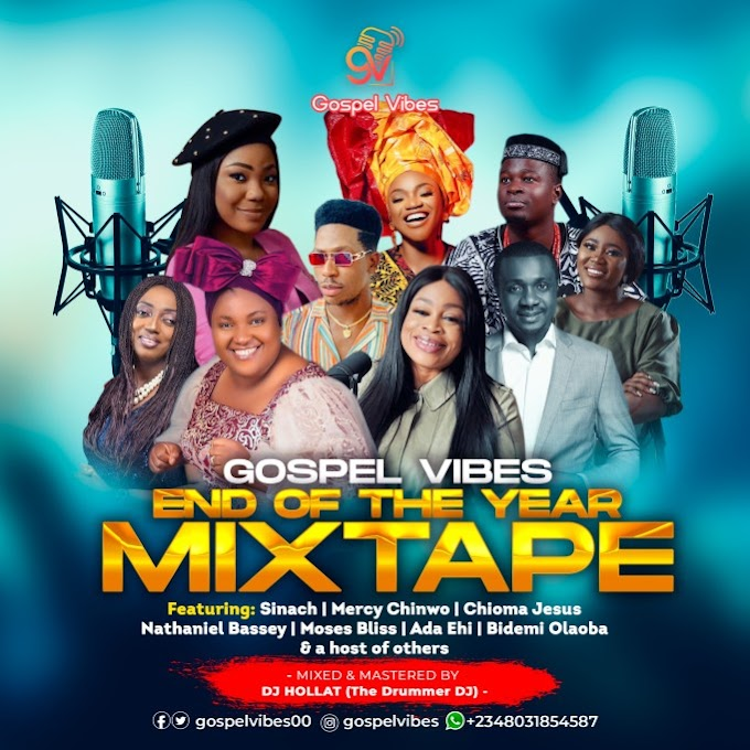 [Mixtape] Gospel Vibes Ft. DJ Hollat – Gospel Vibes End Of The Year Mixtape 2020