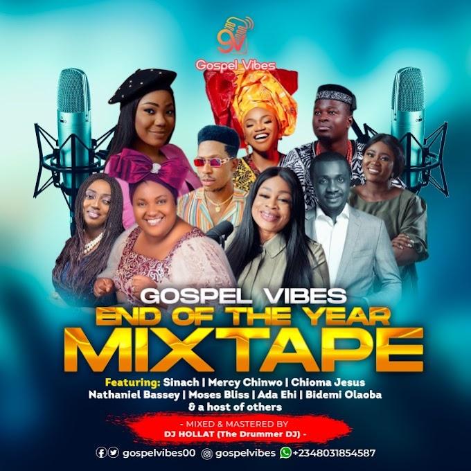 [Mixtape] Gospel Vibes Ft. DJ Hollat – Gospel Vibes End Of The Year Mixtape 2020