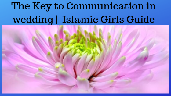 The Key to Communication in wedding |  Islamic Girls Guide