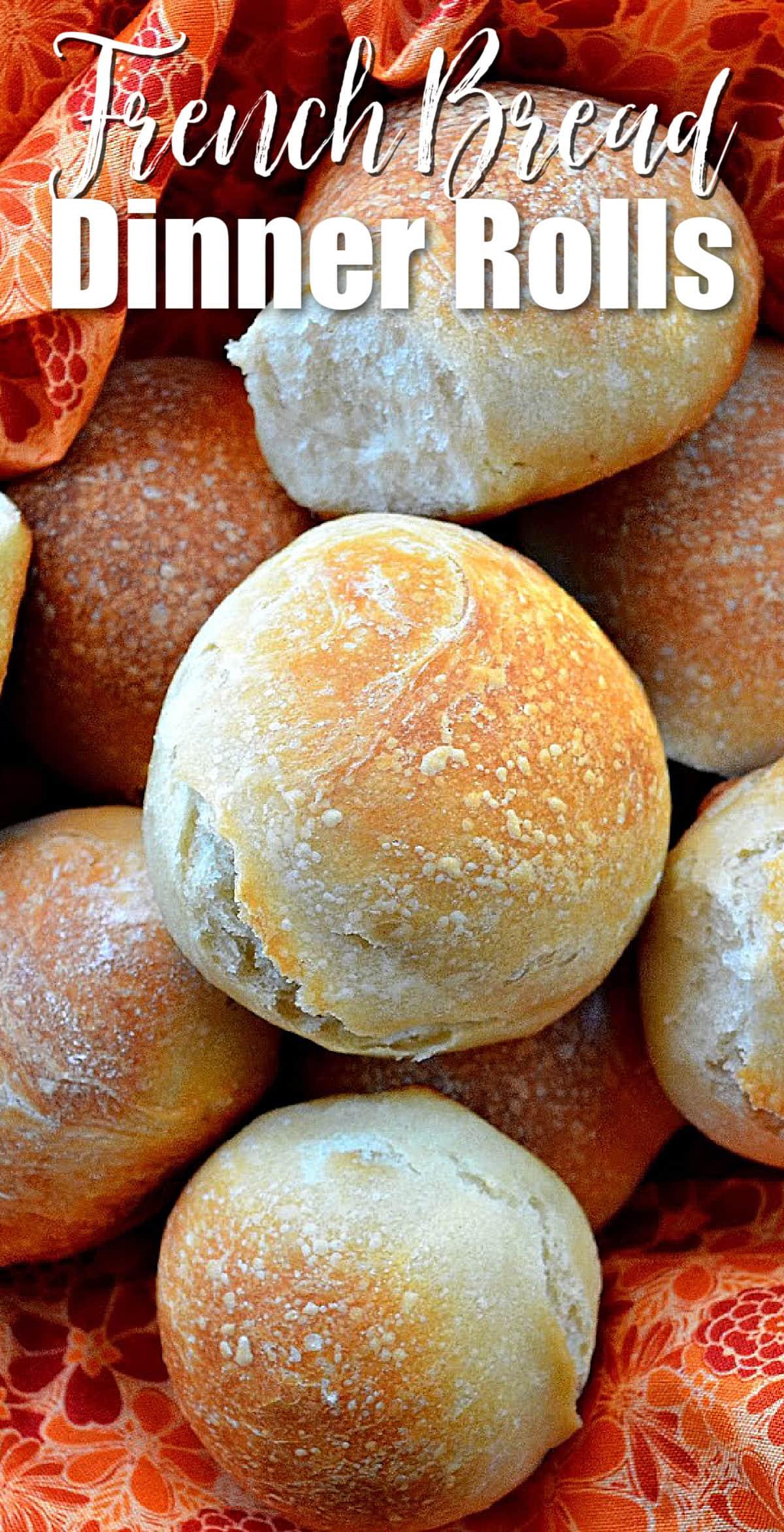 A basket full of French Bread Dinner Rolls with white text at the top French Bread Dinner Rolls.