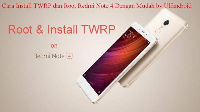 Cara Install TWRP dan Root Redmi Note 4 Dengan Mudah