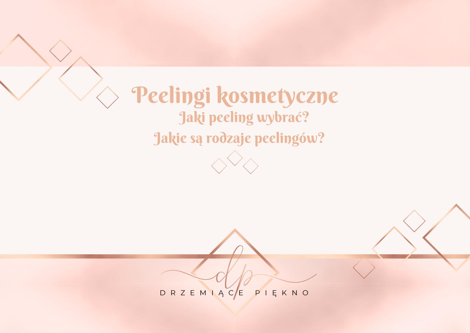 Peeling skóry, jakie są rodzaje peelingów kosmetycznych? Który peeling wybrać?