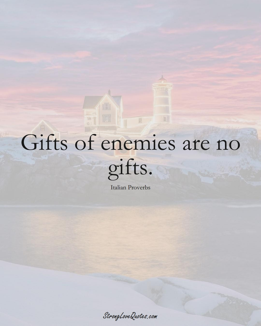 Gifts of enemies are no gifts. (Italian Sayings);  #EuropeanSayings