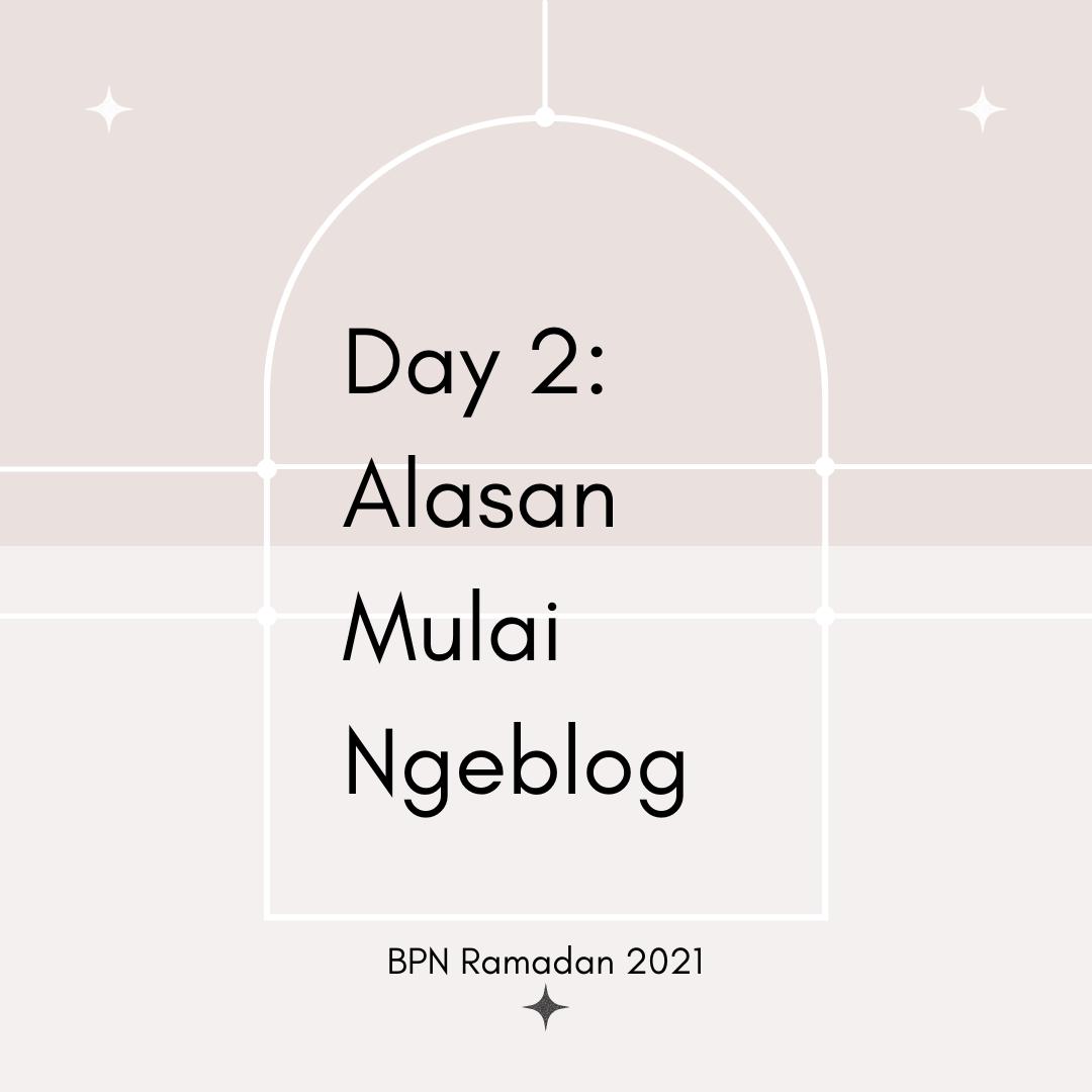 BPN Ramadan 2021 - Day 2 Alasan Mulai Ngeblog
