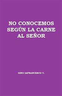 Gino Iafrancesco V.-No Conocemos Según La Carne Al Señor-
