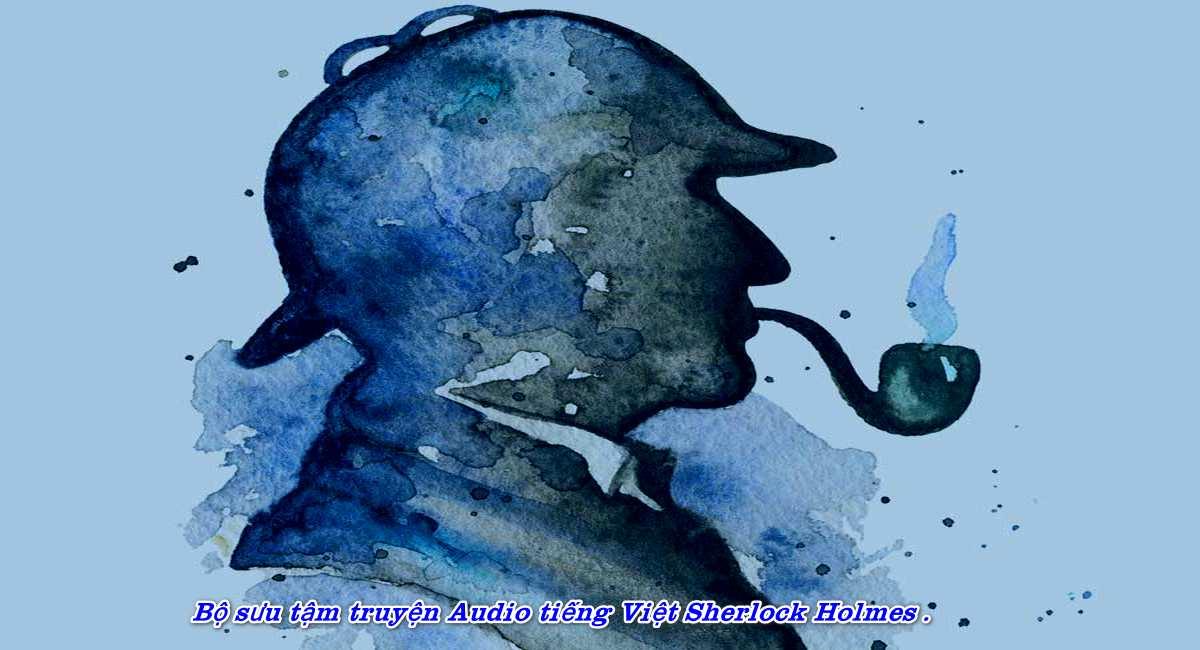 Bộ sưu tậm truyện Audio tiếng Việt Sherlock Holmes của nhà văn Arthur Conan Doyle .