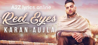 RED EYES LYRICS- KARAN AUJLA- A2Z Lyrics