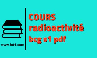 cours radioactivité bcg s1 pdf