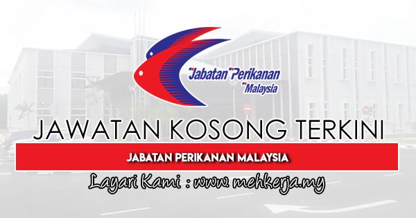 Jawatan Kosong Terkini 2019 di Jabatan Perikanan Malaysia