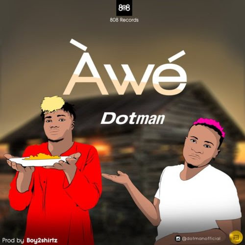 [Music] Dotman - AWE (Àwé) Prod By Boy2Shirtz