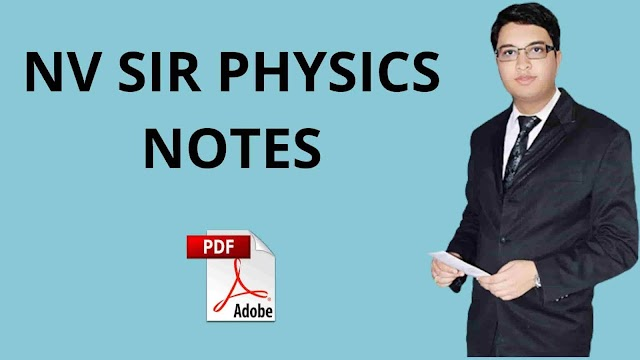 Download NV Sir Physics Notes PDF | NV Sir Notes Class 11, Class 12, JEE MAIN and Advanced