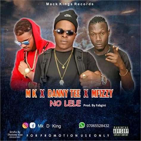 Music    MK Ft Dannytee x Mfizzy - NO LELE