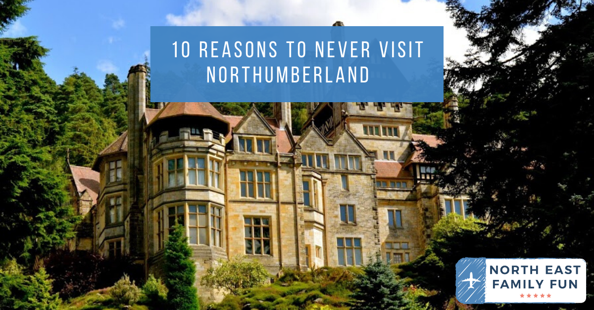10 Reasons to Never Visit Northumberland