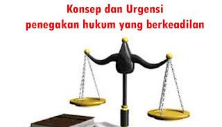 esensi dan Urgensi penegakan hukum yang berkeadilan