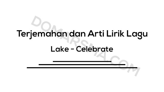 Terjemahan dan Arti Lirik Lagu Lake - Celebrate
