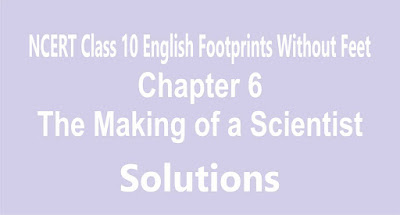 NCERT Class 10 English Footprints Without Feet Chapter 6  The Making of a Scientist