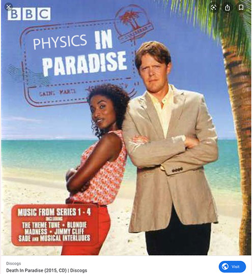 "Re-imagined TV Series, ""Physics in Paradise"" (Source: BBC series, ""Death in Paradise"")"