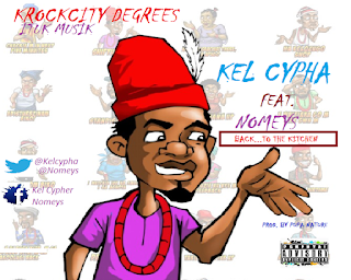 New Music: Back...ToThe Kitchen - Kel cypha Feat. Nomeys