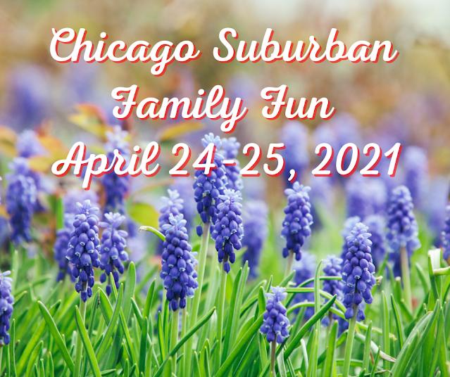 Chicago Suburban Family Fun April 24-25, 2021