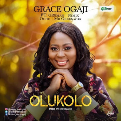 Olukolo – Grace Ogaji Ft. Gr8Man, Nimix, Oche & Mr Greenwox