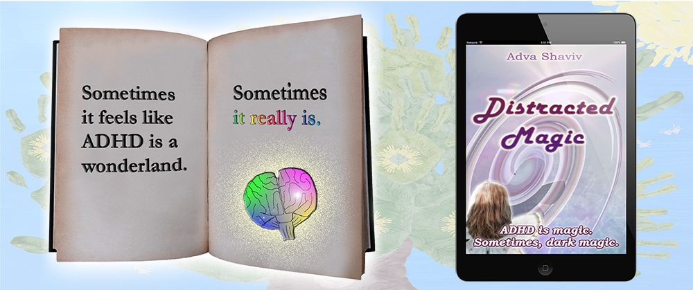 An image of an open book with the text: 'Sometimes it feels like ADHD is a wonderland. Sometimes, it really is.' Next to it, an image of an e-reader with the cover of Distracted Magic, my exclusive free story for members of my readers' club.