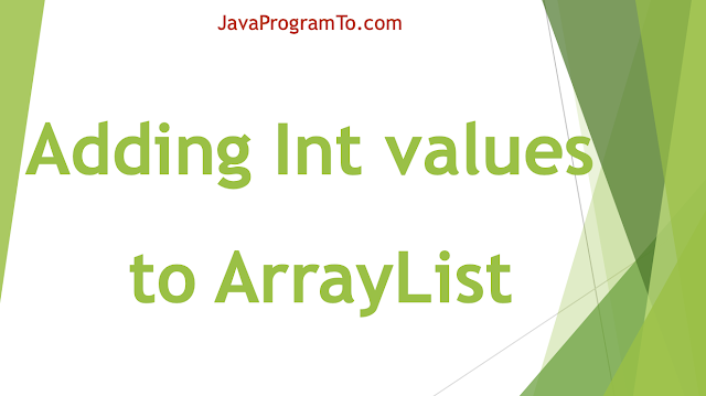 How to add Integer Values to ArrayList, int array Examples